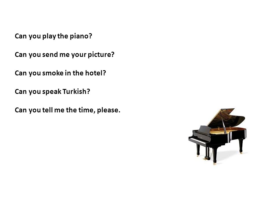 Can you play the piano Can you send me your picture Can you smoke in the hotel Can you speak Turkish