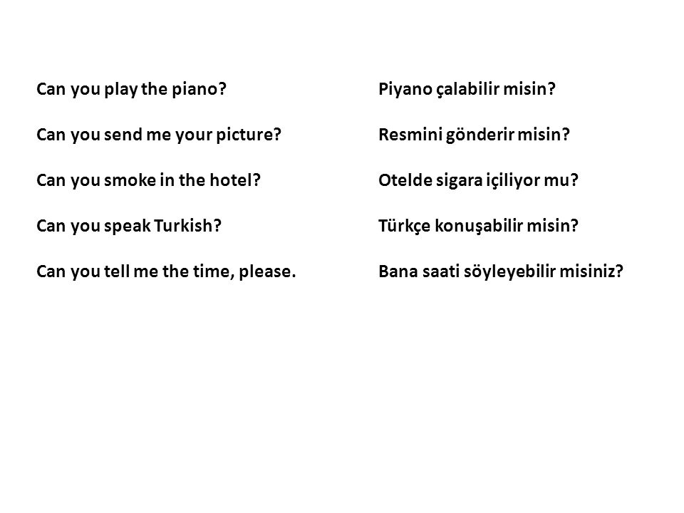 Can you play the piano Piyano çalabilir misin