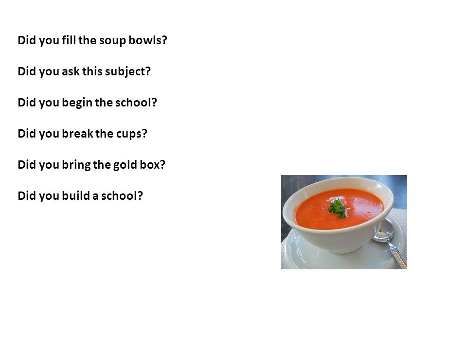 Did you fill the soup bowls