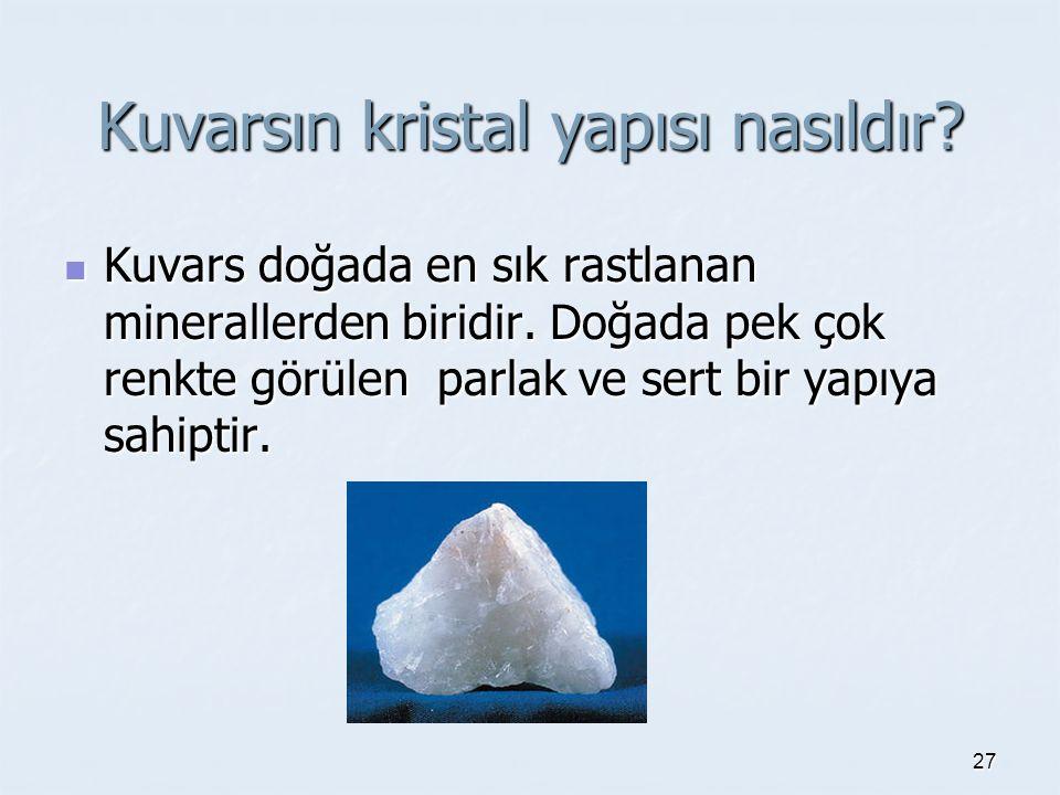 Kuvarsın kristal yapısı nasıldır