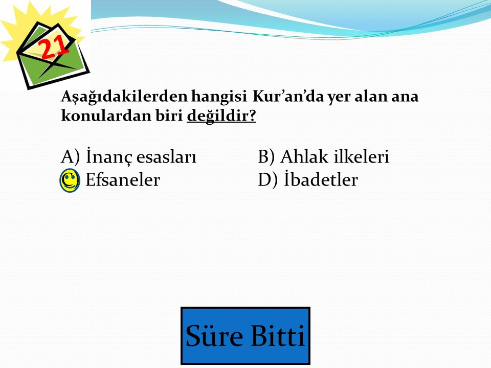 21 A) İnanç esasları B) Ahlak ilkeleri C) Efsaneler D) İbadetler