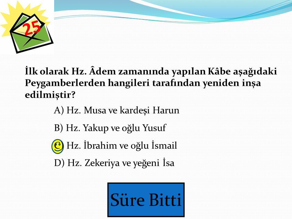 25 İlk olarak Hz. Âdem zamanında yapılan Kâbe aşağıdaki Peygamberlerden hangileri tarafından yeniden inşa edilmiştir
