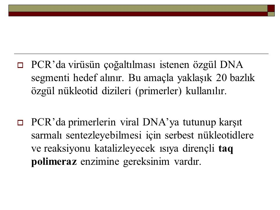 PCR'da virüsün çoğaltılması istenen özgül DNA segmenti hedef alınır