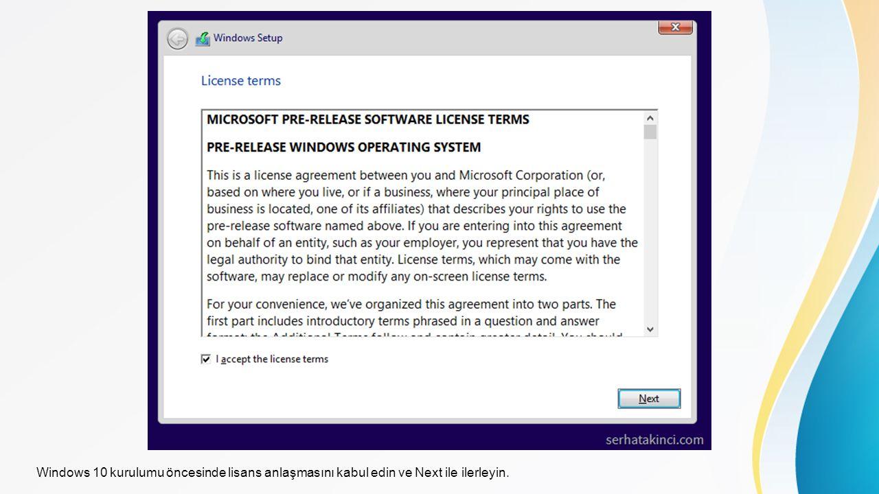 Windows 10 kurulumu öncesinde lisans anlaşmasını kabul edin ve Next ile ilerleyin.