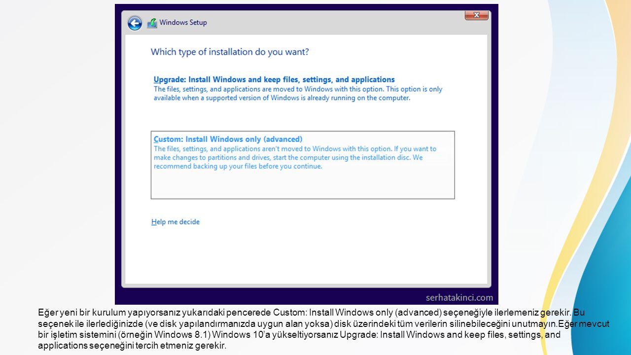Eğer yeni bir kurulum yapıyorsanız yukarıdaki pencerede Custom: Install Windows only (advanced) seçeneğiyle ilerlemeniz gerekir.