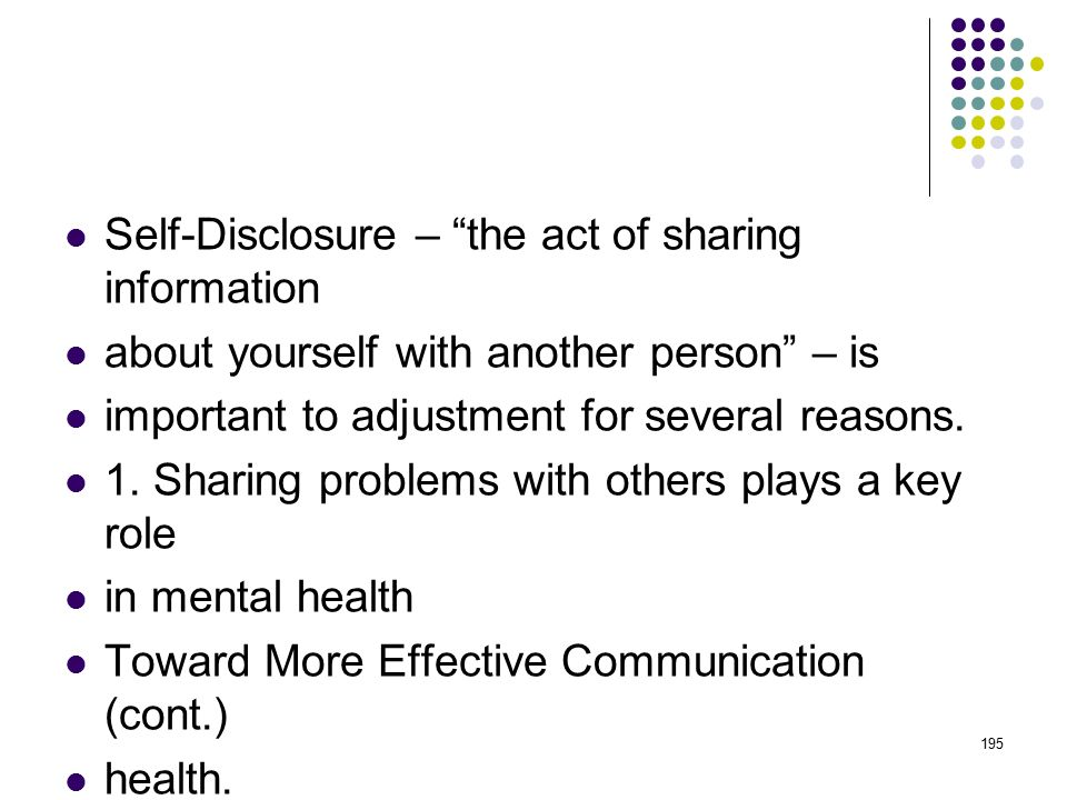 Self-Disclosure – the act of sharing information