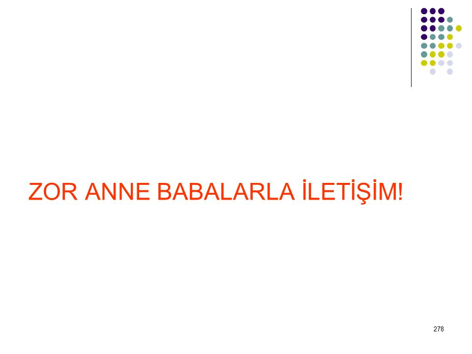 ZOR ANNE BABALARLA İLETİŞİM!