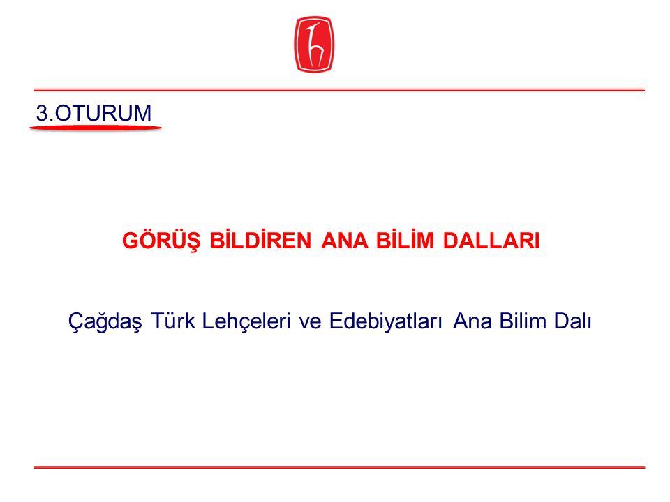 3.OTURUM GÖRÜŞ BİLDİREN ANA BİLİM DALLARI Çağdaş Türk Lehçeleri ve Edebiyatları Ana Bilim Dalı