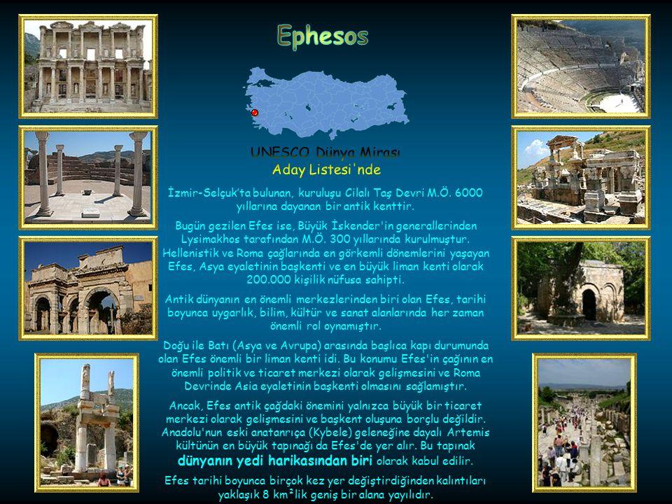 Ephesos UNESCO Dünya Mirası. Aday Listesi nde. İzmir-Selçuk'ta bulunan, kuruluşu Cilalı Taş Devri M.Ö. 6000 yıllarına dayanan bir antik kenttir.