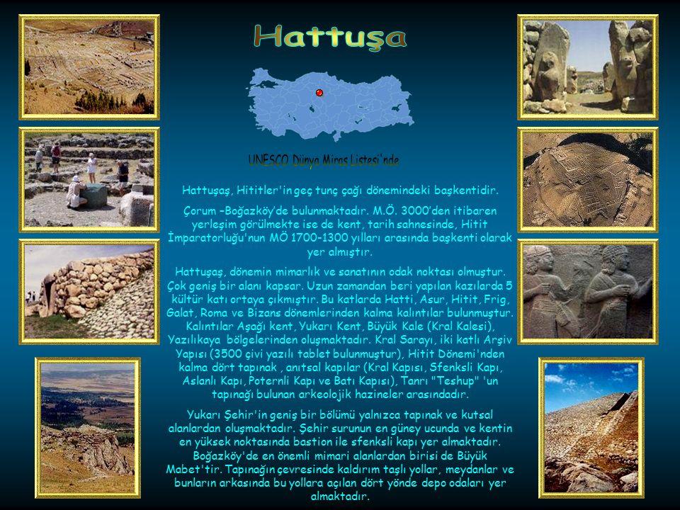 Hattuşa Hattuşaş, Hititler in geç tunç çağı dönemindeki başkentidir.