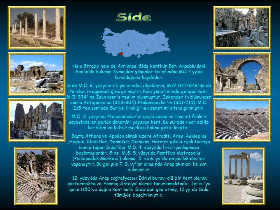 Side Hem Strabo hem de Arrianos, Side kentinin Batı Anadolu'daki Aeolia'da bulunan Kyme'den göçenler tarafından MÖ 7.yy'da kurulduğunu kaydeder.