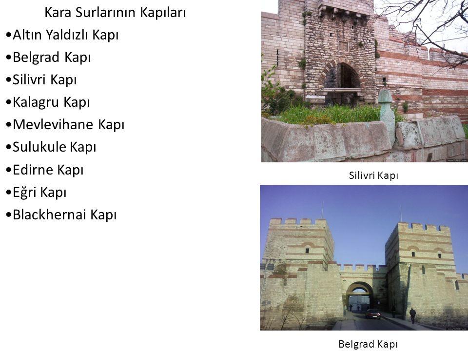 Kara Surlarının Kapıları •Altın Yaldızlı Kapı •Belgrad Kapı •Silivri Kapı •Kalagru Kapı •Mevlevihane Kapı •Sulukule Kapı •Edirne Kapı •Eğri Kapı •Blackhernai Kapı