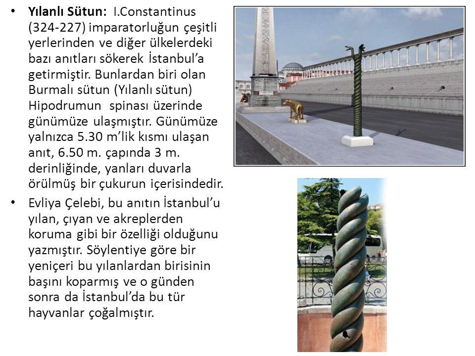 Yılanlı Sütun: I.Constantinus (324-227) imparatorluğun çeşitli yerlerinden ve diğer ülkelerdeki bazı anıtları sökerek İstanbul'a getirmiştir. Bunlardan biri olan Burmalı sütun (Yılanlı sütun) Hipodrumun spinası üzerinde günümüze ulaşmıştır. Günümüze yalnızca 5.30 m'lik kısmı ulaşan anıt, 6.50 m. çapında 3 m. derinliğinde, yanları duvarla örülmüş bir çukurun içerisindedir.