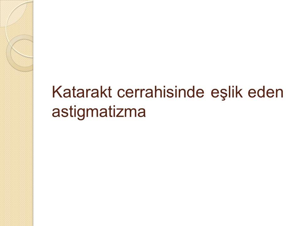Katarakt cerrahisinde eşlik eden astigmatizma