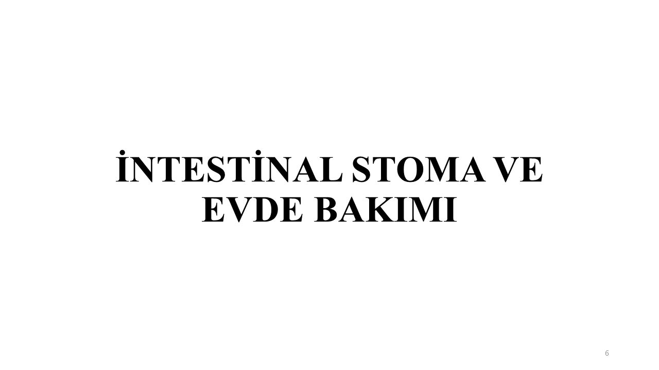 İNTESTİNAL STOMA VE EVDE BAKIMI