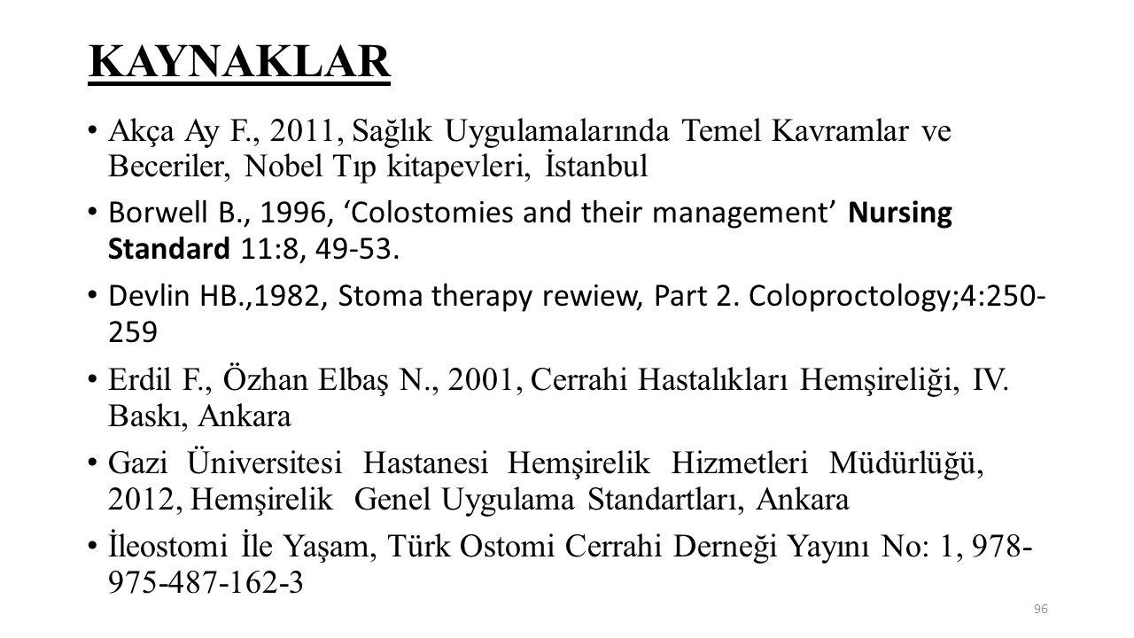 KAYNAKLAR Akça Ay F., 2011, Sağlık Uygulamalarında Temel Kavramlar ve Beceriler, Nobel Tıp kitapevleri, İstanbul.