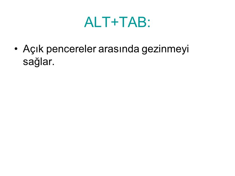 ALT+TAB: Açık pencereler arasında gezinmeyi sağlar.