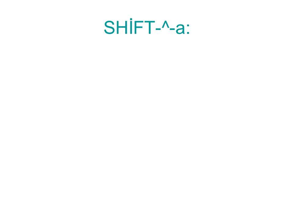 SHİFT-^-a: