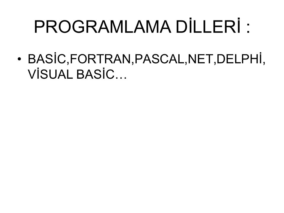PROGRAMLAMA DİLLERİ : BASİC,FORTRAN,PASCAL,NET,DELPHİ,VİSUAL BASİC…