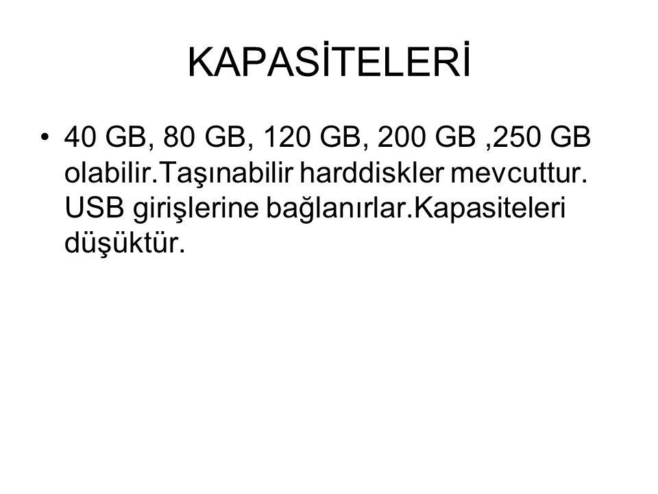 KAPASİTELERİ 40 GB, 80 GB, 120 GB, 200 GB ,250 GB olabilir.Taşınabilir harddiskler mevcuttur.