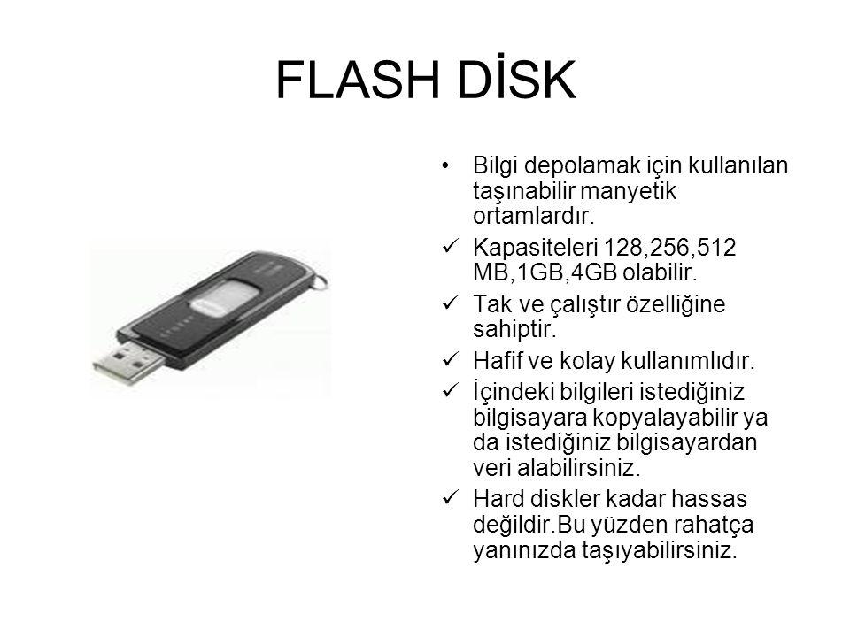 FLASH DİSK Bilgi depolamak için kullanılan taşınabilir manyetik ortamlardır. Kapasiteleri 128,256,512 MB,1GB,4GB olabilir.