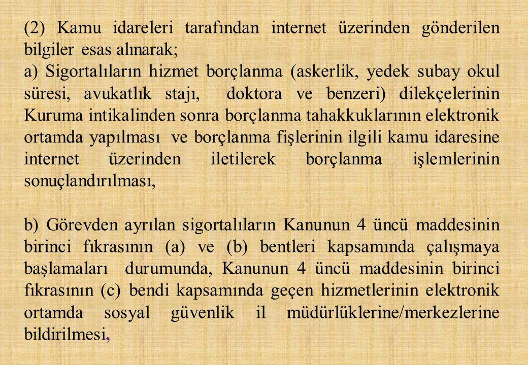 (2) Kamu idareleri tarafından internet üzerinden gönderilen bilgiler esas alınarak;