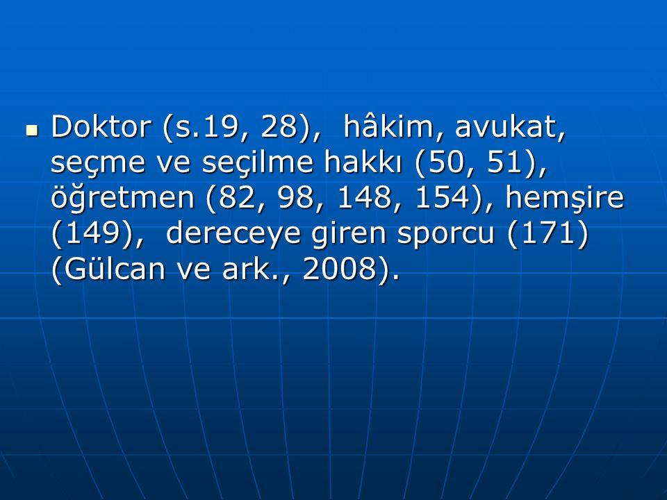 Doktor (s.19, 28), hâkim, avukat, seçme ve seçilme hakkı (50, 51), öğretmen (82, 98, 148, 154), hemşire (149), dereceye giren sporcu (171) (Gülcan ve ark., 2008).
