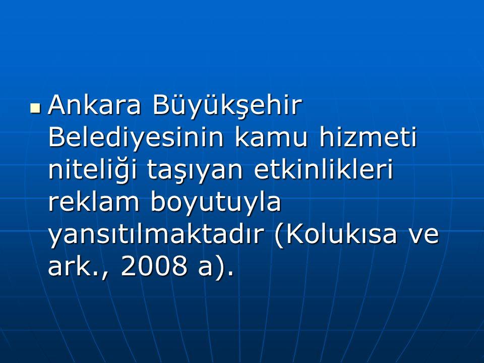 Ankara Büyükşehir Belediyesinin kamu hizmeti niteliği taşıyan etkinlikleri reklam boyutuyla yansıtılmaktadır (Kolukısa ve ark., 2008 a).
