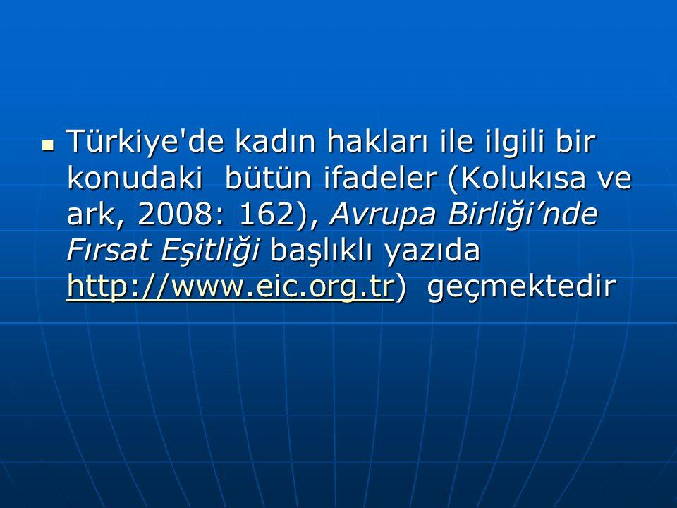 Türkiye de kadın hakları ile ilgili bir konudaki bütün ifadeler (Kolukısa ve ark, 2008: 162), Avrupa Birliği'nde Fırsat Eşitliği başlıklı yazıda http://www.eic.org.tr) geçmektedir