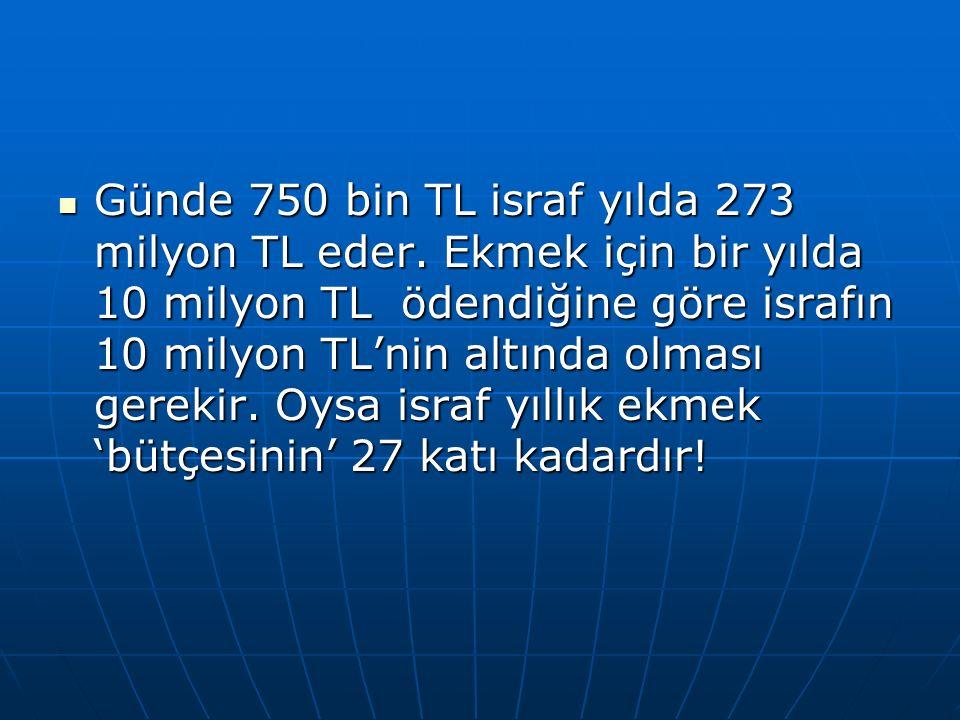 Günde 750 bin TL israf yılda 273 milyon TL eder