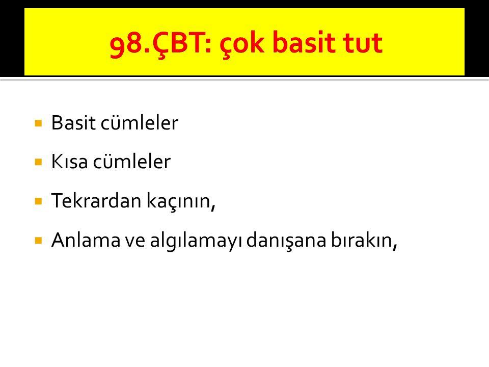 98.ÇBT: çok basit tut Basit cümleler Kısa cümleler Tekrardan kaçının,