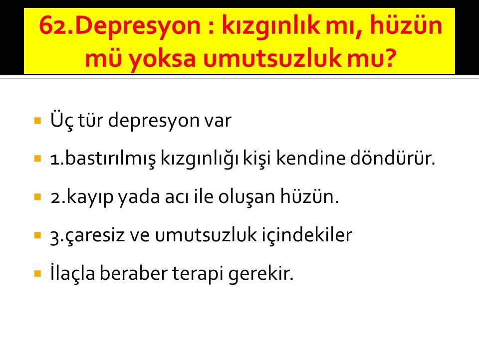 62.Depresyon : kızgınlık mı, hüzün mü yoksa umutsuzluk mu