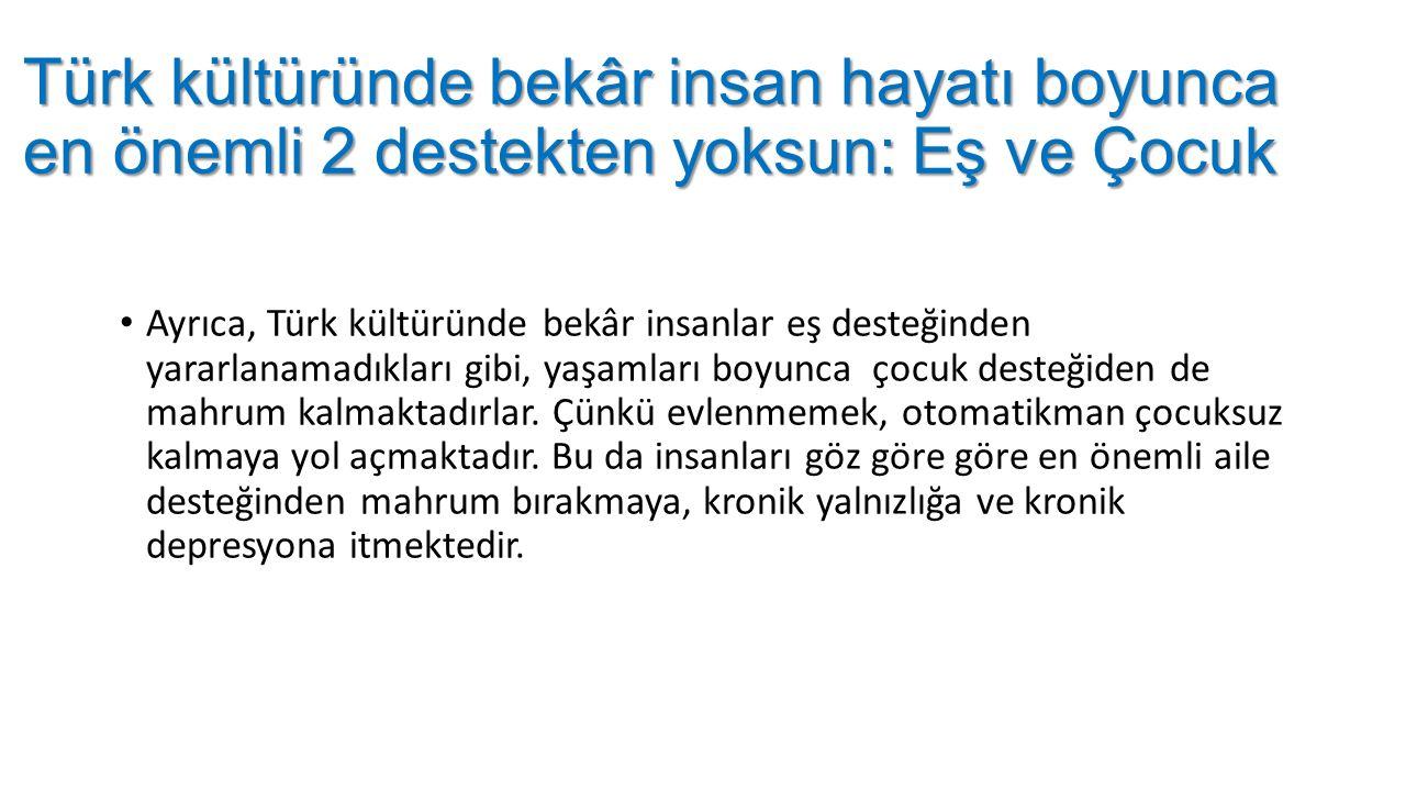 Türk kültüründe bekâr insan hayatı boyunca en önemli 2 destekten yoksun: Eş ve Çocuk