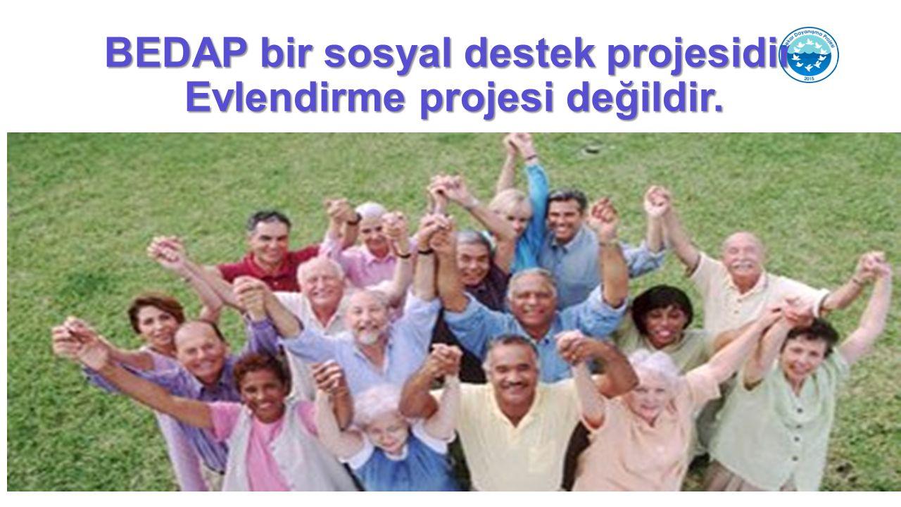 BEDAP bir sosyal destek projesidir. Evlendirme projesi değildir.