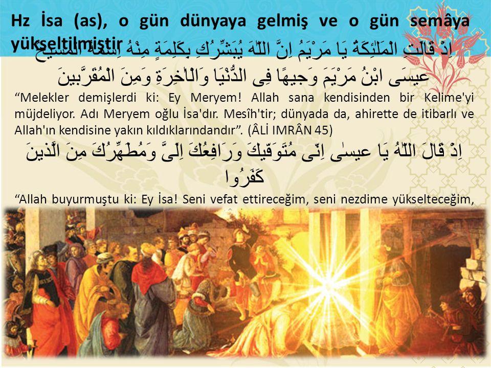 Hz İsa (as), o gün dünyaya gelmiş ve o gün semâya yükseltilmiştir