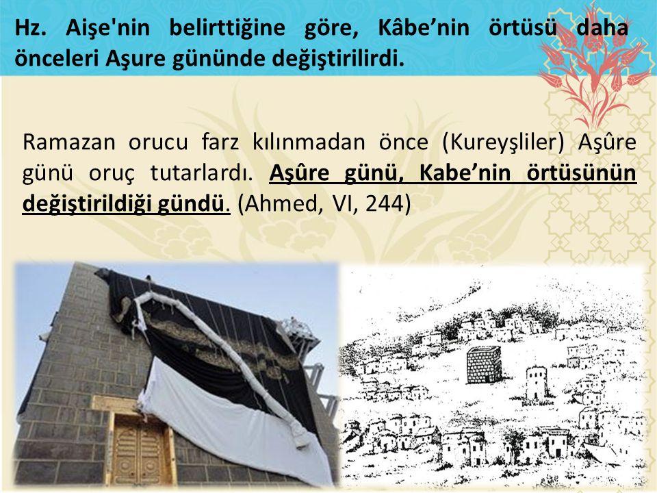 Hz. Aişe nin belirttiğine göre, Kâbe'nin örtüsü daha önceleri Aşure gününde değiştirilirdi.