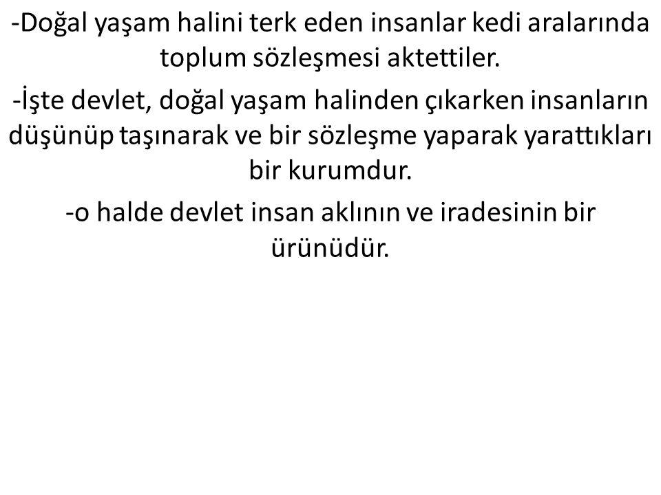 -o halde devlet insan aklının ve iradesinin bir ürünüdür.