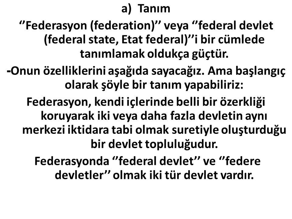 Tanım ''Federasyon (federation)'' veya ''federal devlet (federal state, Etat federal)''i bir cümlede tanımlamak oldukça güçtür.