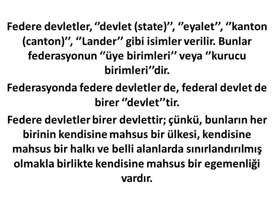 Federe devletler, ''devlet (state)'', ''eyalet'', ''kanton (canton)'', ''Lander'' gibi isimler verilir. Bunlar federasyonun ''üye birimleri'' veya ''kurucu birimleri''dir.