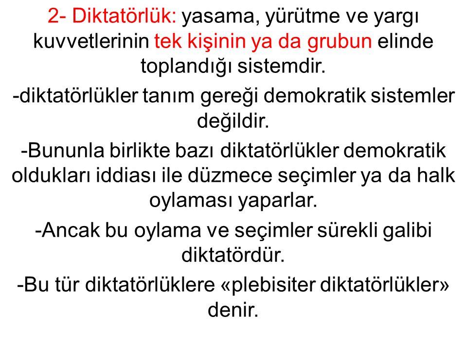 -diktatörlükler tanım gereği demokratik sistemler değildir.