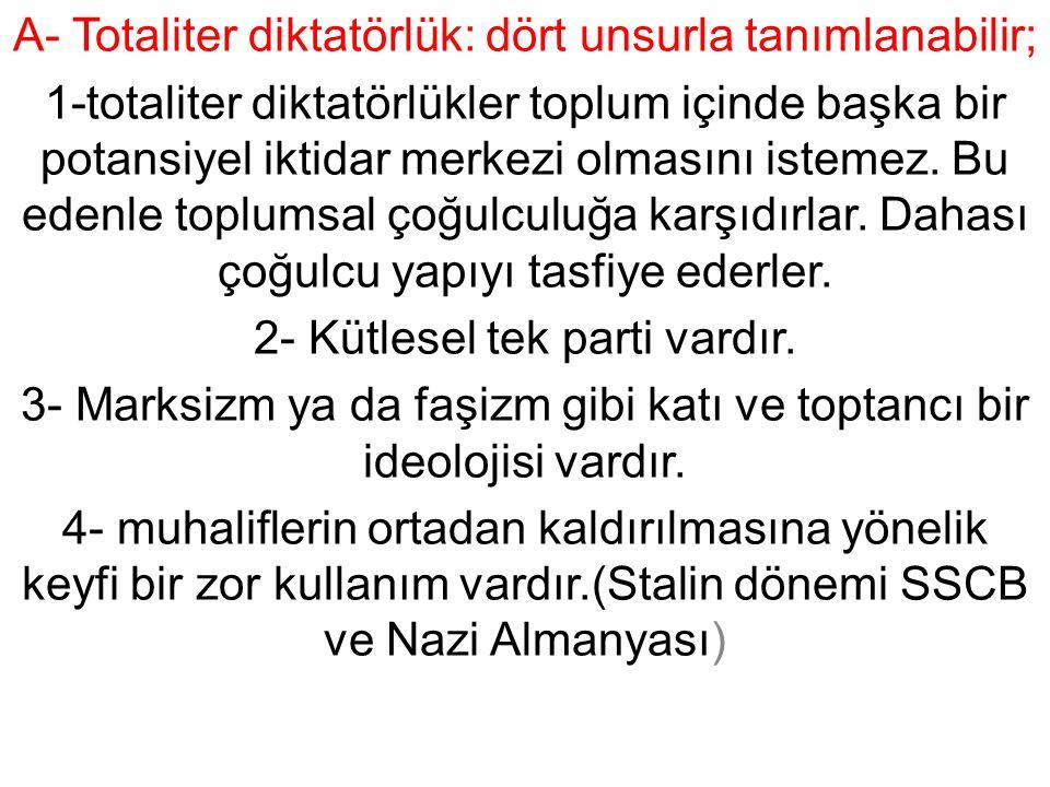 A- Totaliter diktatörlük: dört unsurla tanımlanabilir;