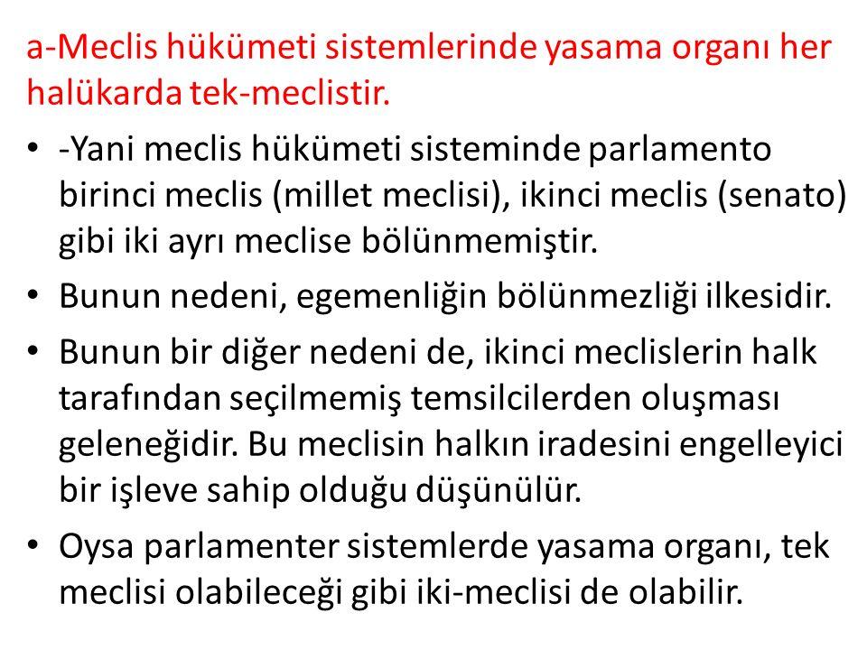 a-Meclis hükümeti sistemlerinde yasama organı her halükarda tek-meclistir.