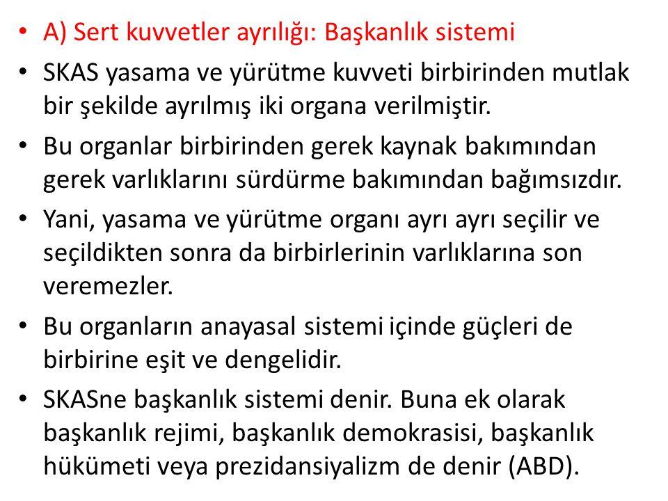 A) Sert kuvvetler ayrılığı: Başkanlık sistemi
