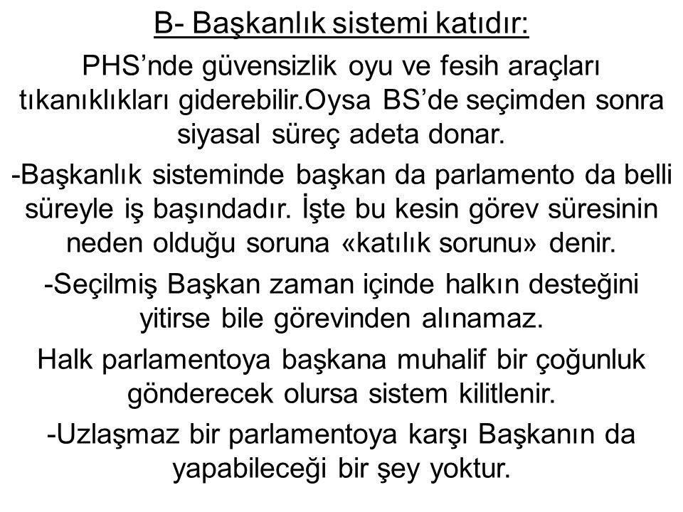B- Başkanlık sistemi katıdır: