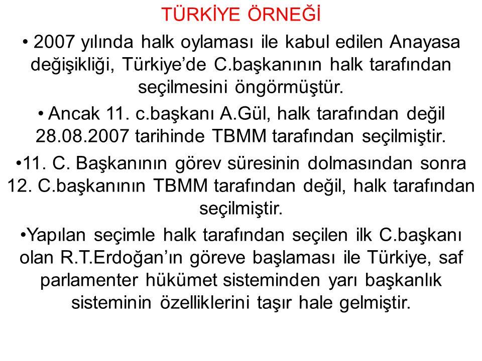 TÜRKİYE ÖRNEĞİ 2007 yılında halk oylaması ile kabul edilen Anayasa değişikliği, Türkiye'de C.başkanının halk tarafından seçilmesini öngörmüştür.