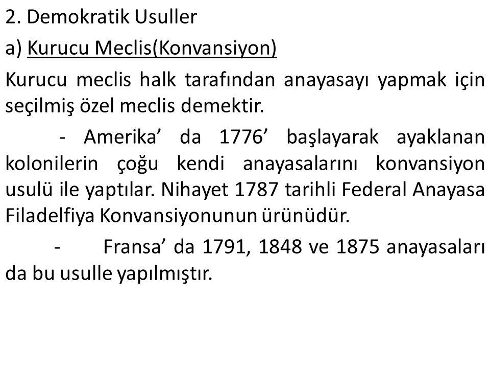 2. Demokratik Usuller a) Kurucu Meclis(Konvansiyon) Kurucu meclis halk tarafından anayasayı yapmak için seçilmiş özel meclis demektir.