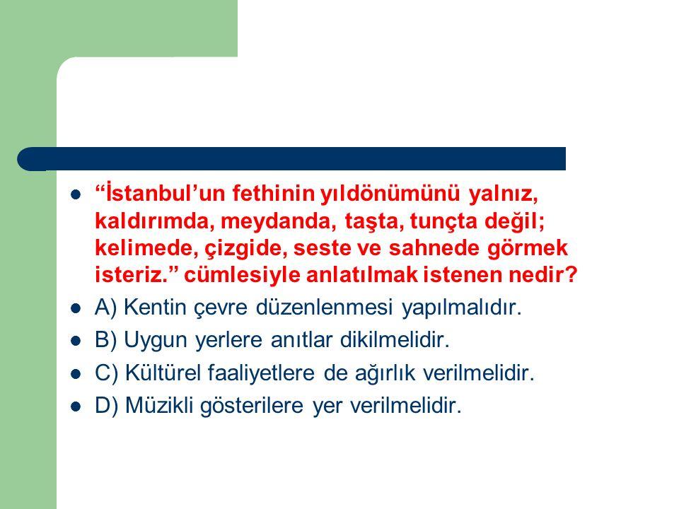 İstanbul'un fethinin yıldönümünü yalnız, kaldırımda, meydanda, taşta, tunçta değil; kelimede, çizgide, seste ve sahnede görmek isteriz. cümlesiyle anlatılmak istenen nedir