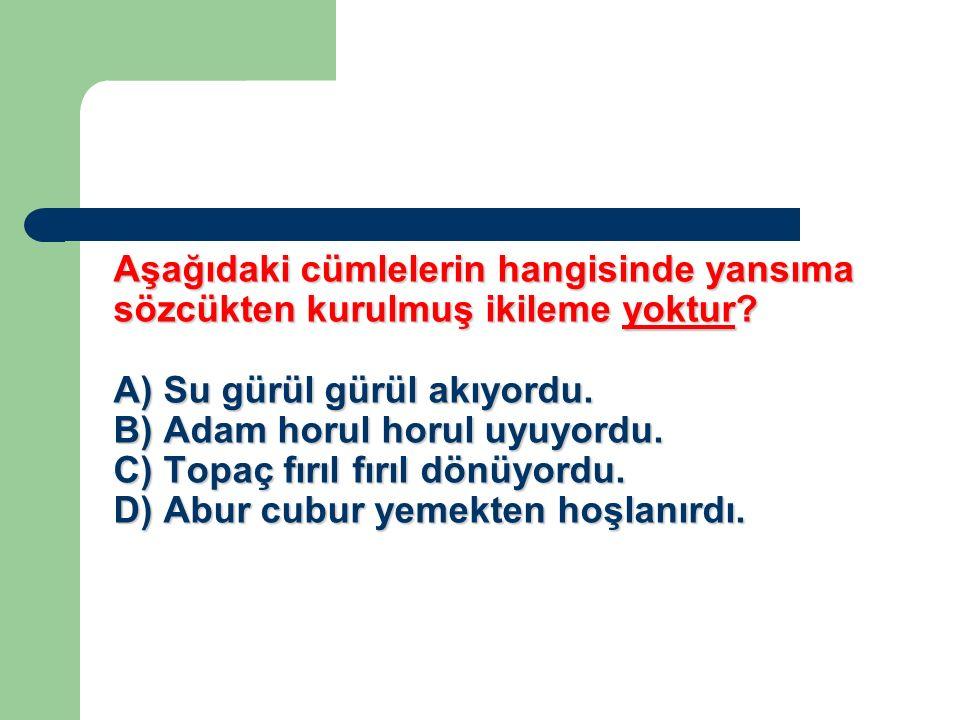 Aşağıdaki cümlelerin hangisinde yansıma sözcükten kurulmuş ikileme yoktur.
