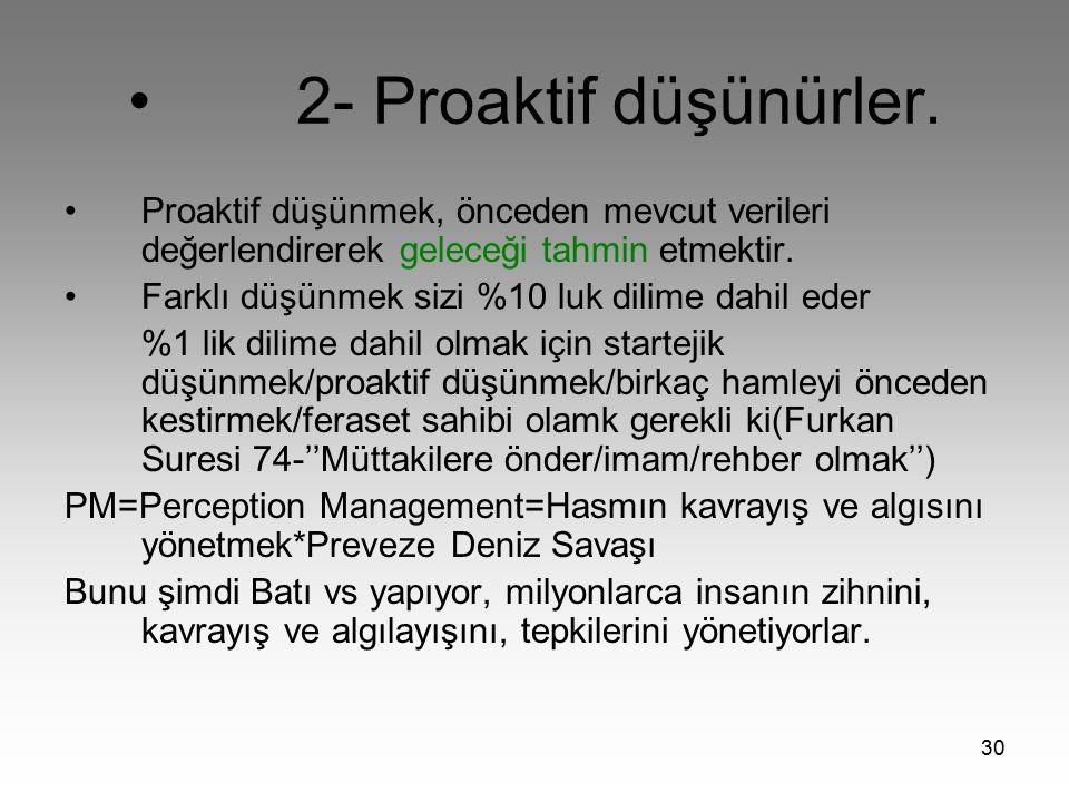 • 2- Proaktif düşünürler.