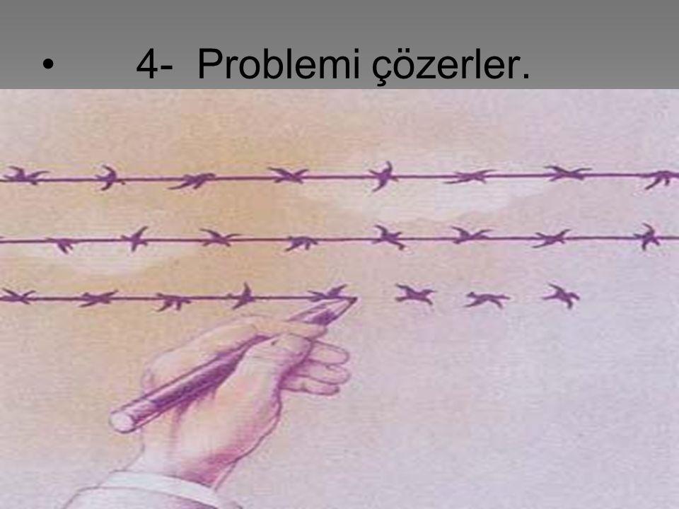 • 4- Problemi çözerler.